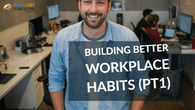 Building Better Workplace Habits (pt1)