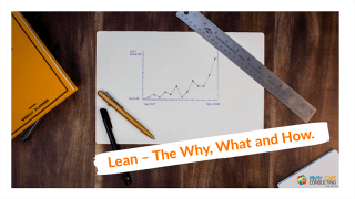 Lean – The Why, What and How.