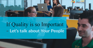 If Quality is so Important – Let's talk about Your People