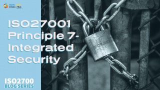 ISO27001 Principle 7: Integrated Security