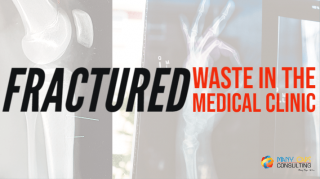Fractured – Waste in the Medical Clinic