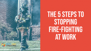 The 5 lean steps to stopping fire-fighting at work