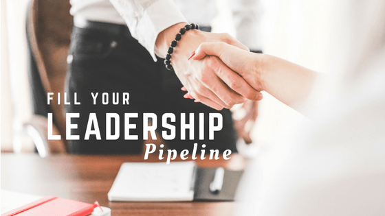 Fill Your Leadership Pipeline